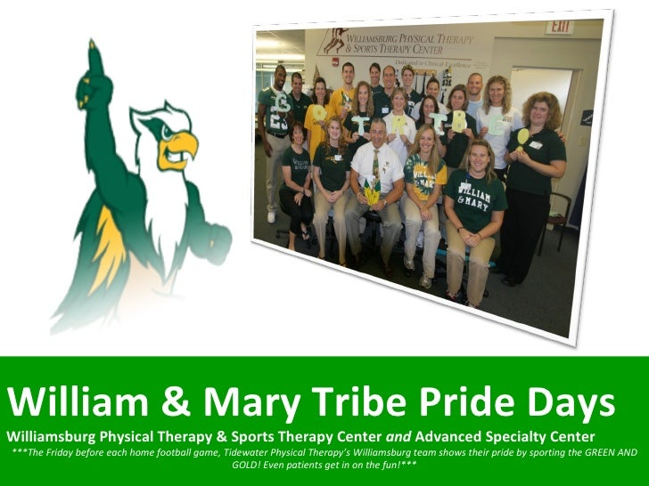 William & Mary Tribe Pride Days  Williamsburg Physical Therapy & Sports Therapy Center  and  Advanced Specialty Center ***...