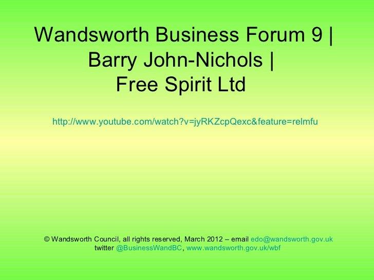 Wandsworth Business Forum 9 |    Barry John-Nichols |      Free Spirit Ltd  http://www.youtube.com/watch?v=jyRKZcpQexc&fea...