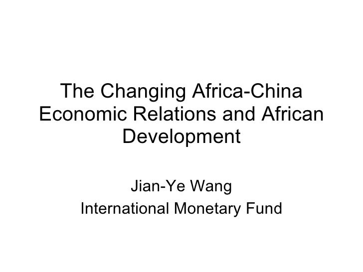 The Changing Africa-China Economic Relations and African Development Jian-Ye Wang International Monetary Fund