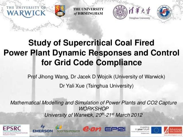 THE UNIVERSITY                           of BIRMINGHAM     Study of Supercritical Coal FiredPower Plant Dynamic Responses ...