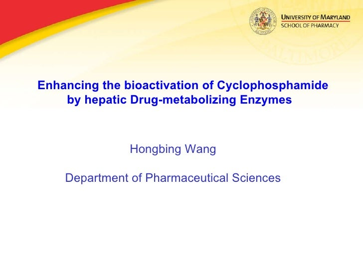 Enhancing the bioactivation of Cyclophosphamide by hepatic Drug-metabolizing Enzymes  Hongbing Wang Department of Pharmace...