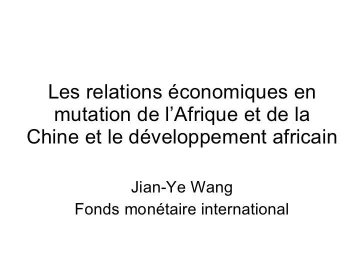 Les relations économiques en mutation de l'Afrique et de la Chine et le développement africain Jian-Ye Wang Fonds monétair...