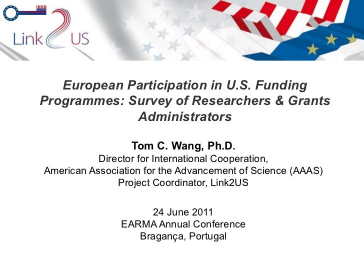 European Participation in U.S. Funding Programmes: Survey of Researchers & Grants Administrators Tom C. Wang, Ph.D . Direc...