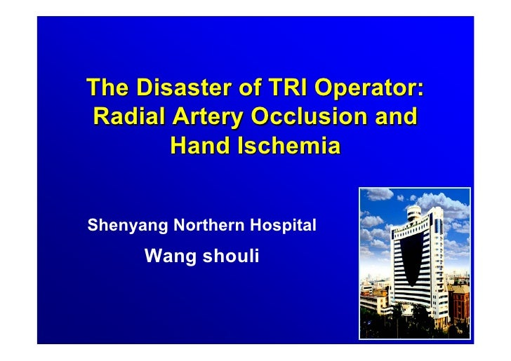 The Disaster of TRI Operator:Radial Artery Occlusion and       Hand IschemiaShenyang Northern Hospital      Wang shouli