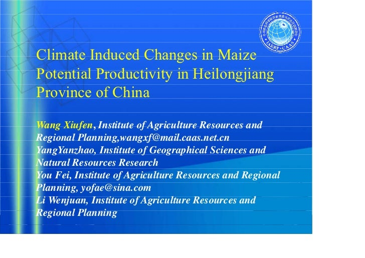 Climate Induced Changes in MaizePotential Productivity in HeilongjiangProvince of ChinaWang Xiufen, Institute of Agricultu...