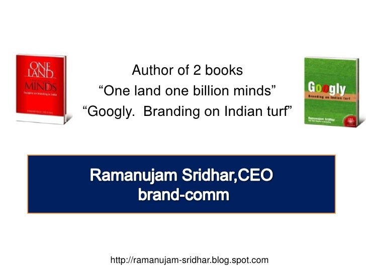 """Author of 2 books <br />""""One land one billion minds"""" <br />""""Googly.  Branding on Indian turf""""<br />RamanujamSridhar,CEO<br..."""