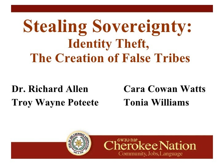 Stealing Sovereignty:  Identity Theft,  The Creation of False Tribes Dr. Richard Allen Cara Cowan Watts Troy Wayne Poteete...