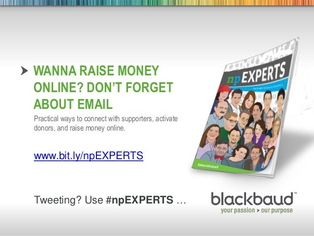 6/26/2013 Footer 1WANNA RAISE MONEYONLINE? DON'T FORGETABOUT EMAILPractical ways to connect with supporters, activatedonor...