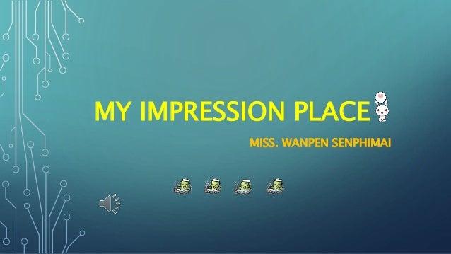 MY IMPRESSION PLACE MISS. WANPEN SENPHIMAI