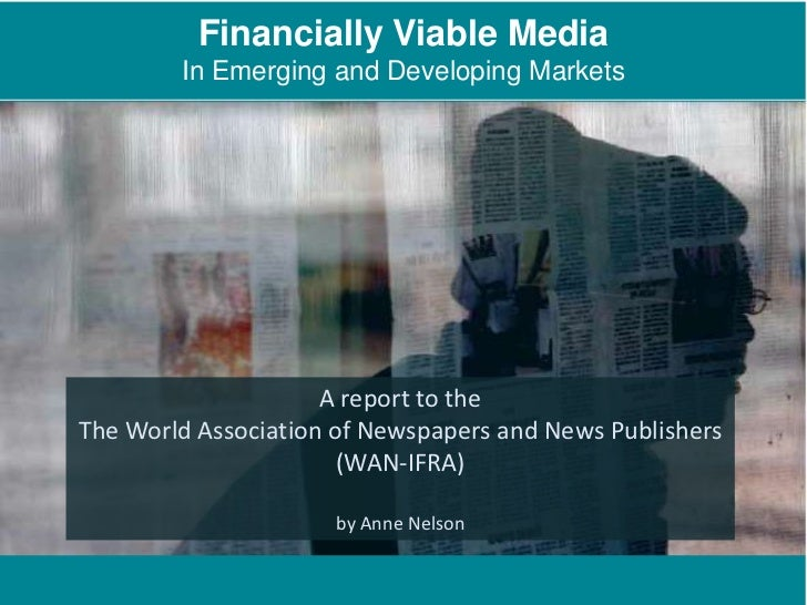 Financially Viable Media<br />In Emerging and Developing Markets<br />A report to the The World Association of Newspapers ...