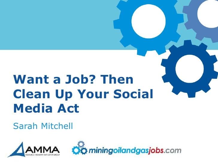 Want a Job? ThenClean Up Your SocialMedia ActSarah Mitchell