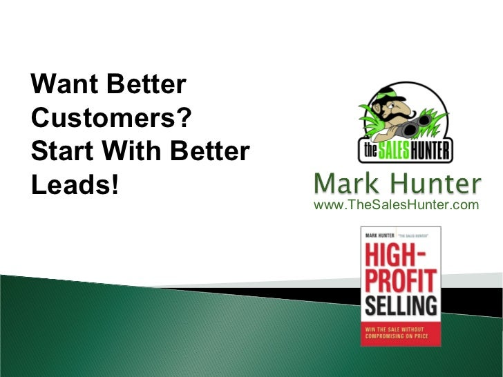 Want BetterCustomers?Start With BetterLeads!                    www.TheSalesHunter.com