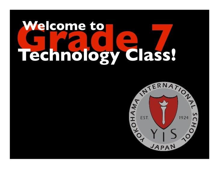 Grade 7Welcome toTechnology Class!