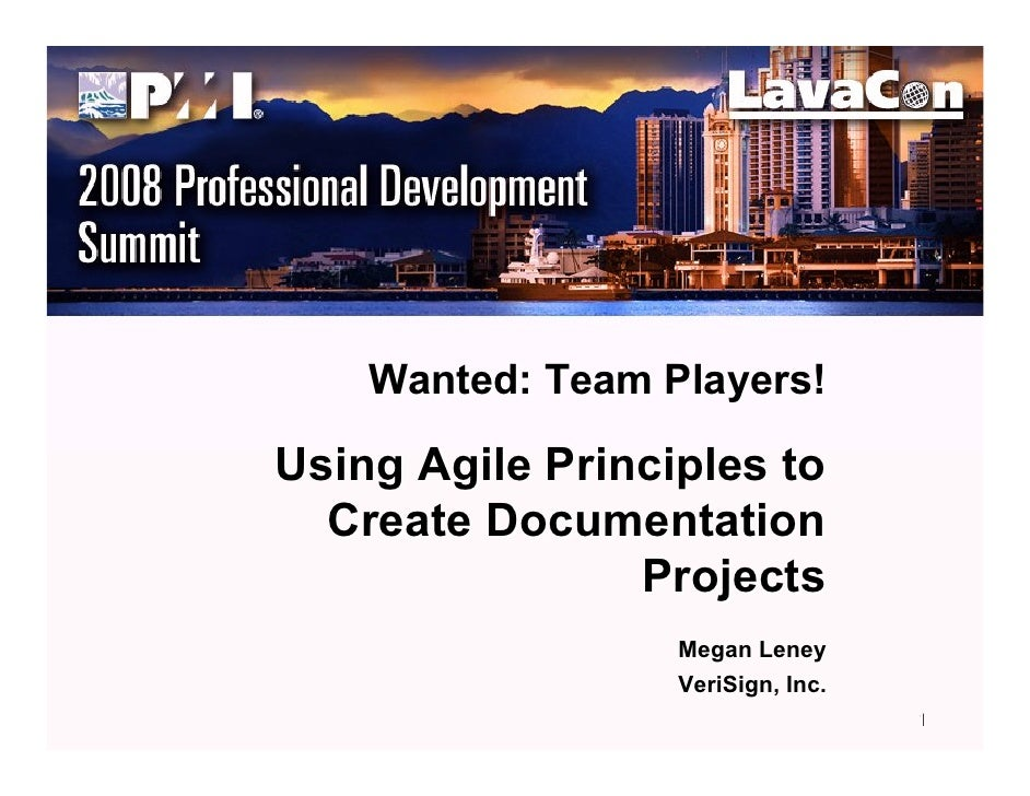 Wanted: Team Players!  Using Agile Principles to   Create Documentation                 Projects                   Megan L...