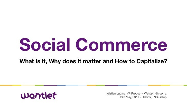 Social CommerceWhat is it, Why does it matter and How to Capitalize?                               Kristian Luoma, VP Prod...