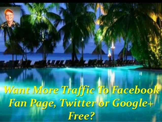 Want More Traffic To Facebook Fan Page, Twitter or Google+ Free?