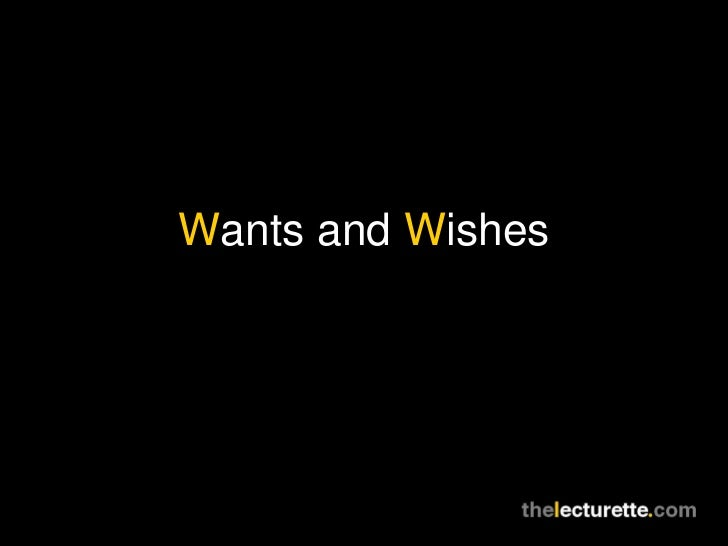 Wants and Wishes