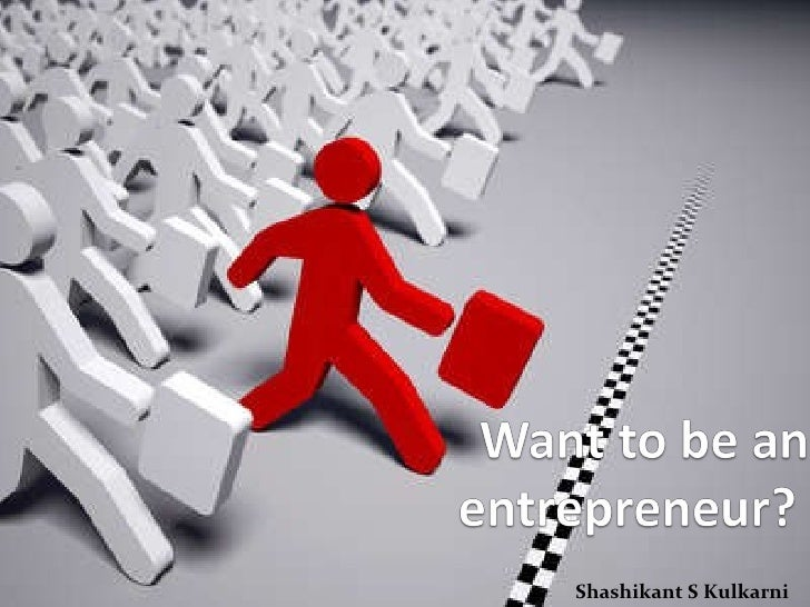 Want to be an entrepreneur