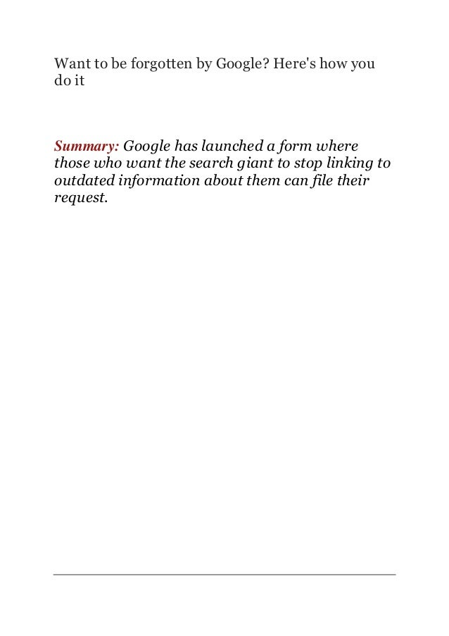 Want to be forgotten by Google? Here's how you do it Summary: Google has launched a form where those who want the search g...