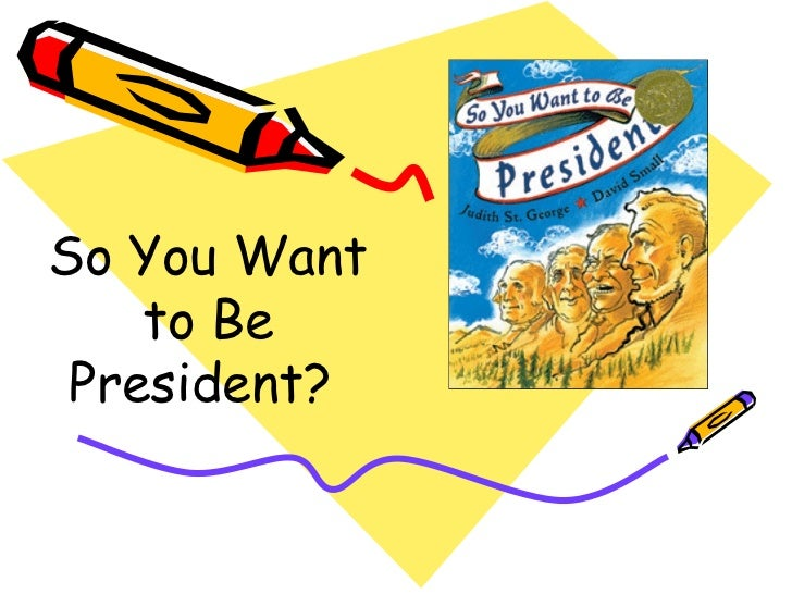 want to be president Just in time for the presidential election, st george (in the line of fire: presidents lives at stake, 1999, etc) uses the experiences of our 42 presidents to.