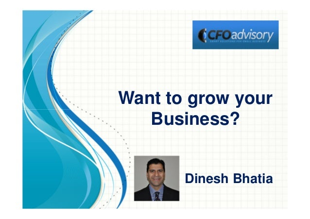 Want to grow your Business? Dinesh Bhatia