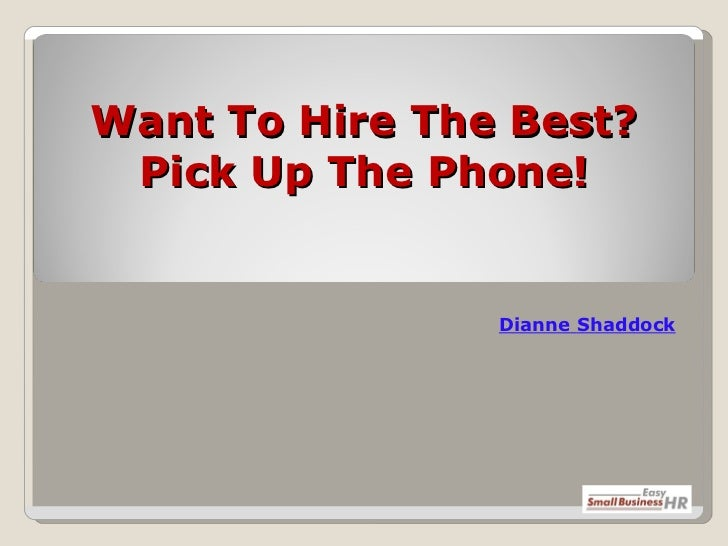 Want To Hire The Best? Pick Up The Phone! Dianne   Shaddock