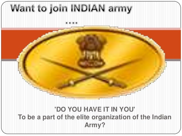 'DO YOU HAVE IT IN YOU' To be a part of the elite organization of the Indian Army?