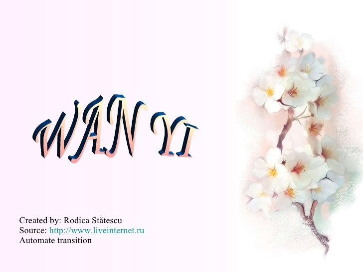 Created by: Rodica St ă tescu Source:  http://www.liveinternet.ru Automate transition WAN YI