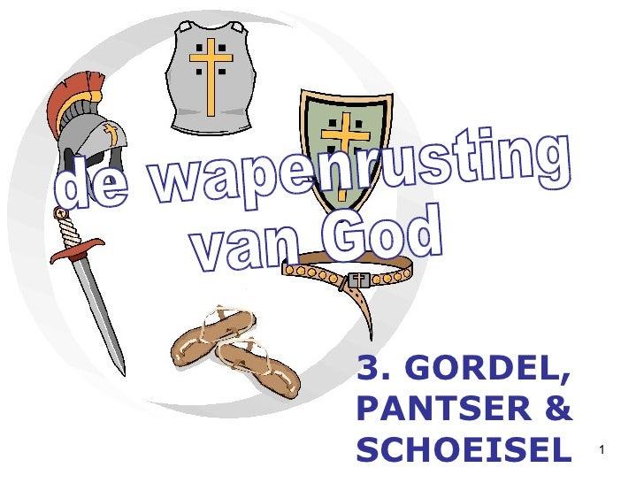 de wapenrusting van God 3. GORDEL, PANTSER & SCHOEISEL