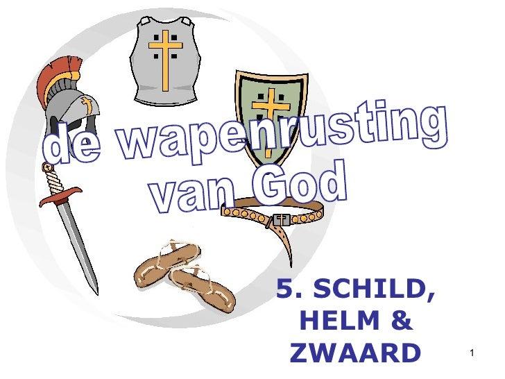 de wapenrusting van God 5. SCHILD, HELM & ZWAARD