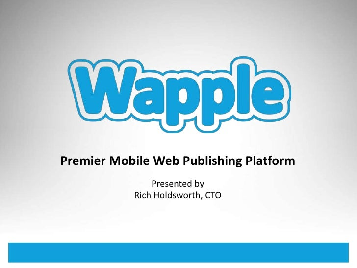 Premier Mobile Web Publishing Platform<br />Presented by<br />Rich Holdsworth, CTO<br />