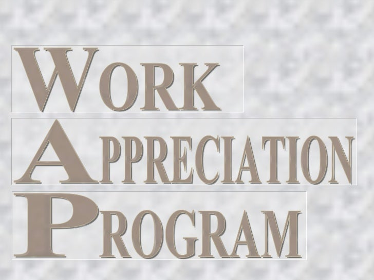 Work Appreciation Programs   It is one of the program component of Kabataan 2000    implemented by DOLE.s   It is a traini...