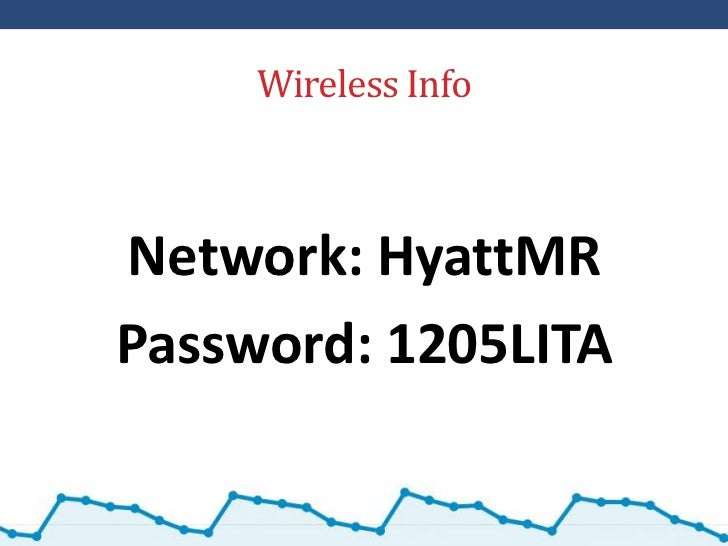 Wireless InfoNetwork: HyattMRPassword: 1205LITA