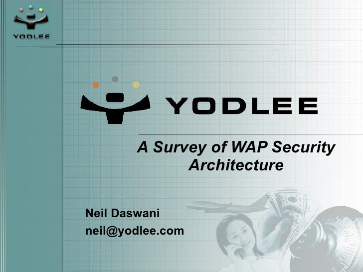 A Survey of WAP Security Architecture Neil Daswani [email_address]