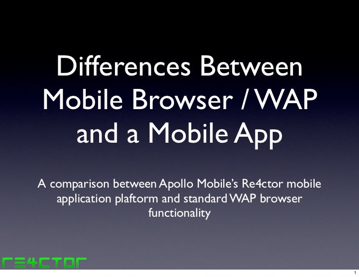 Differences Between Mobile Browser / WAP   and a Mobile App A comparison between Apollo Mobile's Re4ctor mobile    applica...
