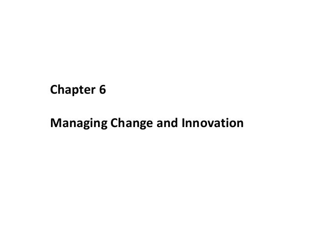 Chapter 6 Managing Change and Innovation