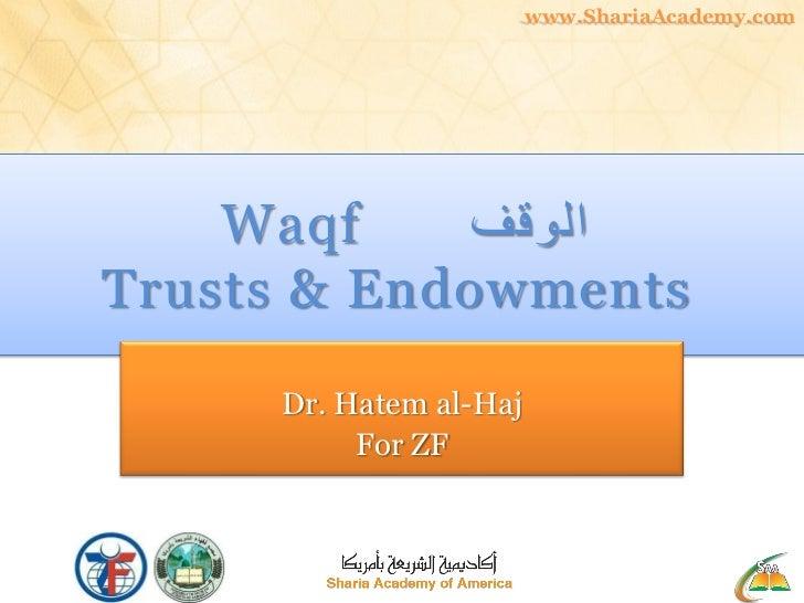 www.ShariaAcademy.com    Waqf     الوقفTrusts & Endowments     Dr. Hatem al-Haj          For ZF
