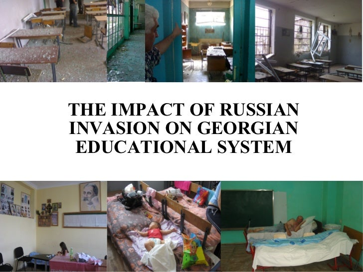 <ul><ul><li>THE IMPACT OF RUSSIAN INVASION ON GEORGIAN EDUCATIONAL SYSTEM </li></ul></ul>