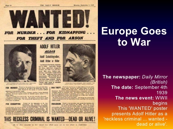 Europe Goes to War The newspaper:   Daily Mirror (British) The date:  September 4th 1939 The news event:  WWII begins This...