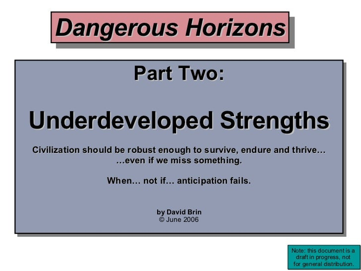 Part Two: Underdeveloped Strengths Civilization should be robust enough to survive, endure and thrive… … even if we miss s...