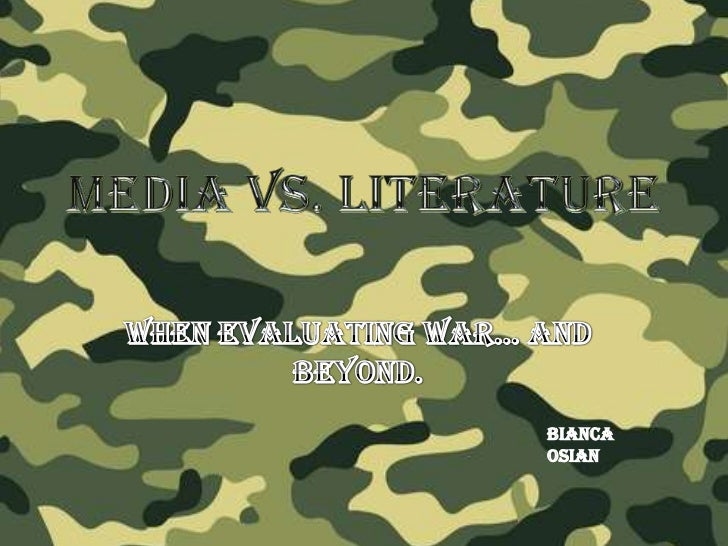 MEDIA vs. LITERATURE<br />When evaluating war… and beyond.<br />Bianca Osian<br />