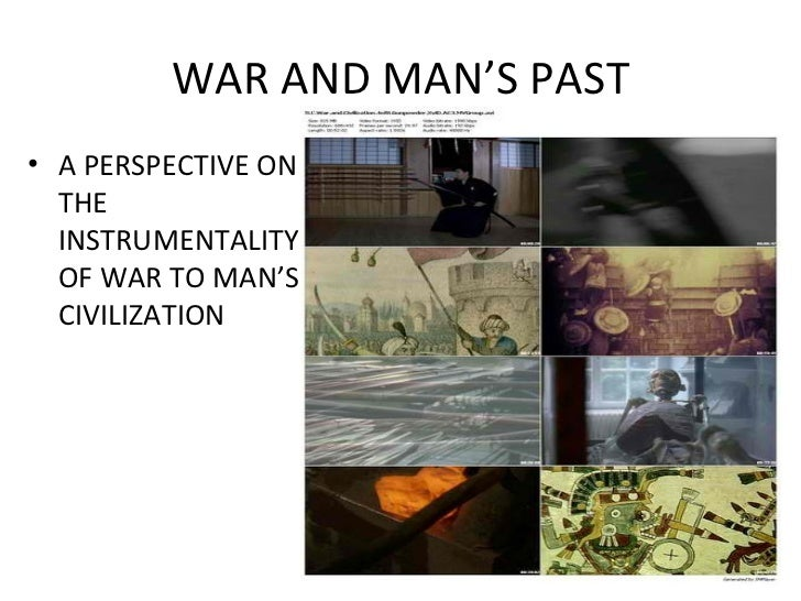WAR AND MAN'S PAST <ul><li>A PERSPECTIVE ON THE INSTRUMENTALITY OF WAR TO MAN'S CIVILIZATION </li></ul>