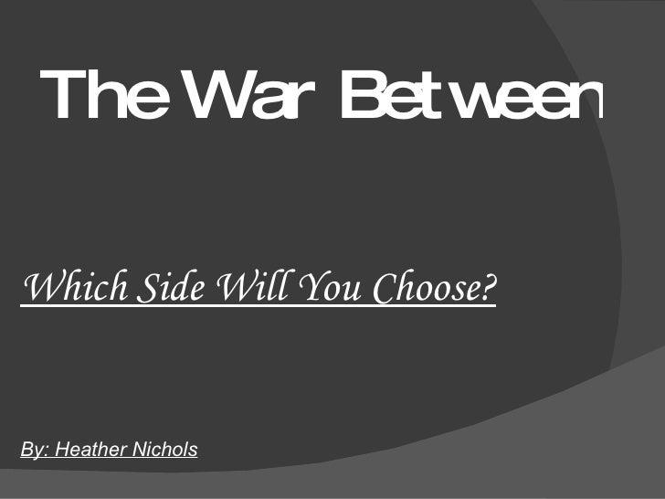 The War Between Good and Evil <ul><li>Which Side Will You Choose? </li></ul><ul><li>By: Heather Nichols </li></ul>