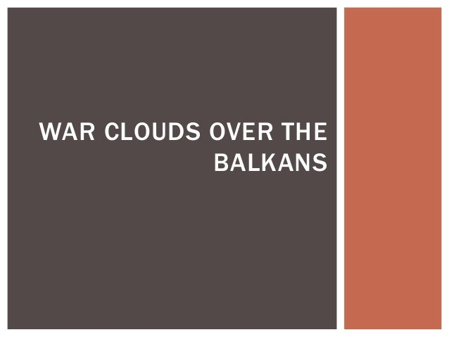 WAR CLOUDS OVER THE BALKANS
