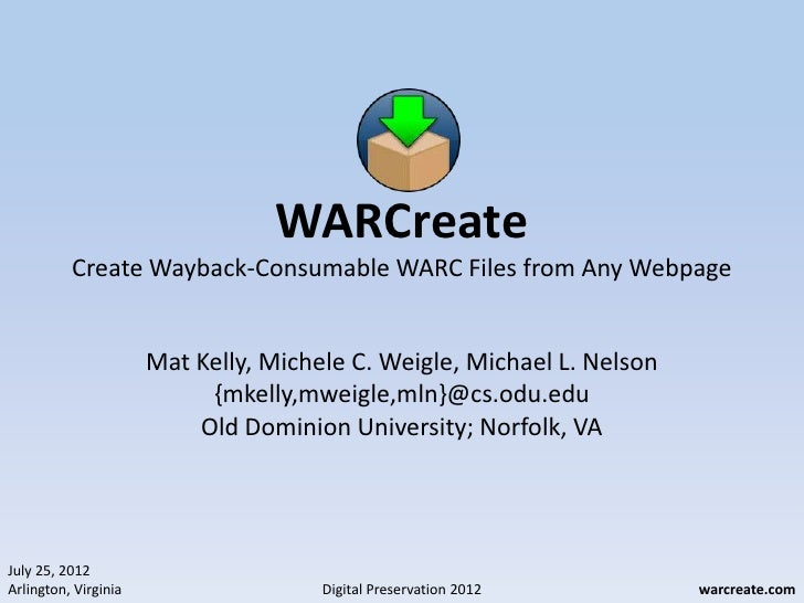 WARCreate          Create Wayback-Consumable WARC Files from Any Webpage                      Mat Kelly, Michele C. Weigle...