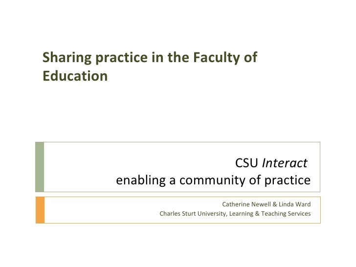 CSU  Interact   enabling a community of practice Catherine Newell & Linda Ward Charles Sturt University, Learning & Teachi...