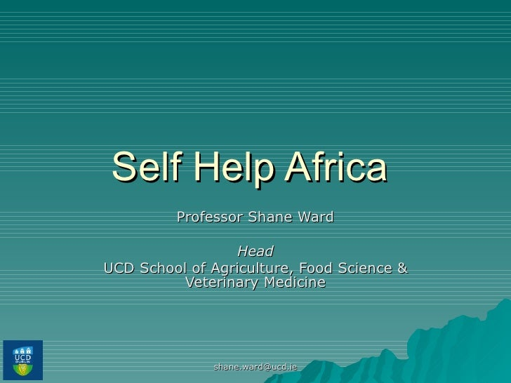 Self Help Africa  Professor Shane Ward Head UCD School of Agriculture, Food Science & Veterinary Medicine