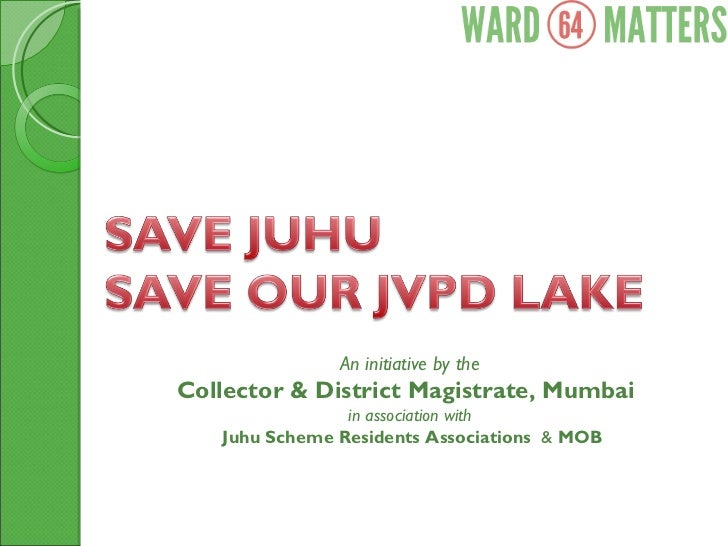 An initiative by the  Collector & District Magistrate, Mumbai  in association with  Juhu Scheme Residents Associations  & ...