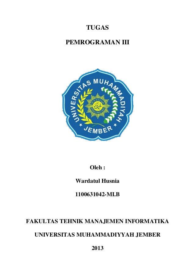 TUGAS PEMROGRAMAN III  Oleh : Wardatul Husnia 1100631042-MI.B  FAKULTAS TEHNIK MANAJEMEN INFORMATIKA UNIVERSITAS MUHAMMADI...