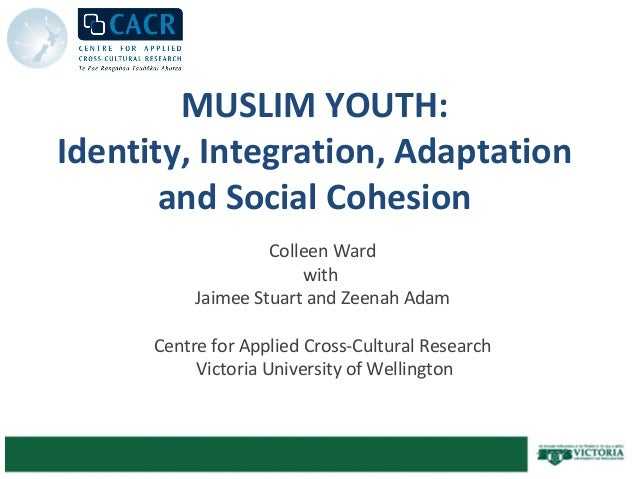 MUSLIM YOUTH: Identity, Integration, Adaptation and Social Cohesion Colleen Ward with Jaimee Stuart and Zeenah Adam Centre...
